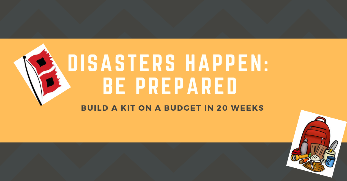 disasters happen: be prepared build a kit on a budget in 20 weeks