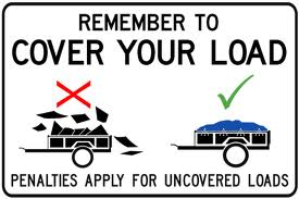 remember to Cover Your Load penalties may apply for uncovered loads